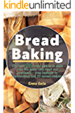 Bread Baking: The best 202 bread recipes to make your life easier with yeast and sourdough - from beginner to…