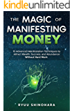 The Magic of Manifesting Money: 15 Advanced Manifestation Techniques to Attract Wealth, Success, and Abundance Without…