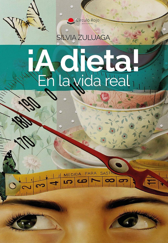 A dieta! En la vida real: Las claves para adelgazar y mantenerte ...