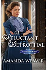 A Reluctant Betrothal (The Grantham Girls Book 3) Kindle Edition
