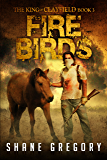 Fire Birds (The King Of Clayfield Book 3)
