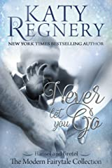 """Never Let You Go: (inspired by """"Hansel and Gretel"""") (A Modern Fairytale Book 2) Kindle Edition"""