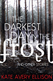 The Darkest Day in the Frost and Other Stories: A Holiday Anthology