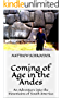 COMING OF AGE IN THE ANDES: An Adventure into the Mountains of South America (Adventures at the World's Edge Book 1)