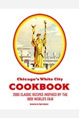 Chicago's White City Cookbook: 2000 Classic Recipes Inspired by the 1893 World's Fair Kindle Edition