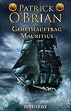 Geheimauftrag Mauritius: Historischer Roman (Die Jack-Aubrey-Serie 4) (German Edition)