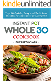 Instant Pot Whole 30 Cookbook: Top 60 Quick, Easy and Delicious Instant Pot Recipes For Everyone