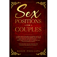Sex Positions For Couples: A Complete Step by Step Guide to Revolutionize your Sex Life and Discover All Secrets of Fetish, BDSM, Oral Sex, Tantric Sex ... 100 sex positions!! (English Edition)