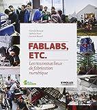 FabLabs, etc.: Les nouveaux lieux de fabrication numérique.