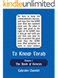 To Know Torah - The Book of Genesis: To Understand the Weekly Parasha. Modern Reading in the Peshat of the Torah and its Ideas (English Edition)