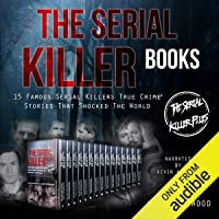 The Serial Killer Books: 15 Famous Serial Killers True Crime Stories That Shocked the World