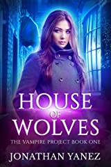 House of Wolves (The Vampire Project Book 1) Kindle Edition