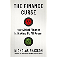 The Finance Curse: How global finance is making us all poorer (English Edition)