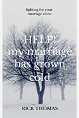 Help! My Marriage Has Grown Cold: Fighting for your marriage alone Kindle Edition