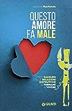 Questo amore fa male: Come salvarsi dalle relazioni distruttive e tornare a vivere (Italian Edition)