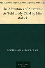 The Adventures of A Brownie As Told to My Child by Miss Mulock Kindle Edition