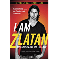 I Am Zlatan: My Story On and Off the Field (English Edition)