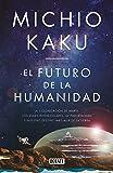El futuro de la humanidad: La colonización de Marte, los viajes interestelares, la inmortalidad y nuestro destino más allá de la Tierra