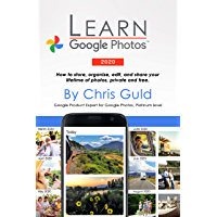 Learn Google Photos 2020 Color Edition: How to store, organize, edit, and share your lifetime of photos, private and… book cover