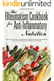 The Rheumatism Cookbook for Anti-inflammatory Nutrition: How to strengthen the immune system, avoid secret inflammation…