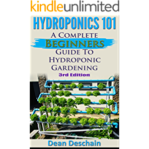 Hydroponics 101: A Complete Beginner's Guide to Hydroponic Gardening (3rd Edition) (greenhouse, hydroponics system…