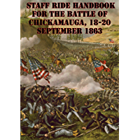 Staff Ride Handbook For The Battle Of Chickamauga, 18-20 September 1863 [Illustrated Edition] (English Edition)