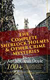 The Complete Sherlock Holmes & Other Crime Mysteries by Arthur Conan Doyle:: 100+ True Crime Stories, Thriller Classics & Detective Tales (Illustrated) ... of Cloomber, The Firm of Girdlestone
