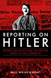 Reporting on Hitler: Rothay Reynolds and the British Press in Nazi Germany