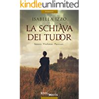 La schiava dei Tudor: Amore. Violenze. Passioni