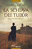 La schiava dei Tudor: Amore. Violenze. Passioni: 5 (Italian Edition)