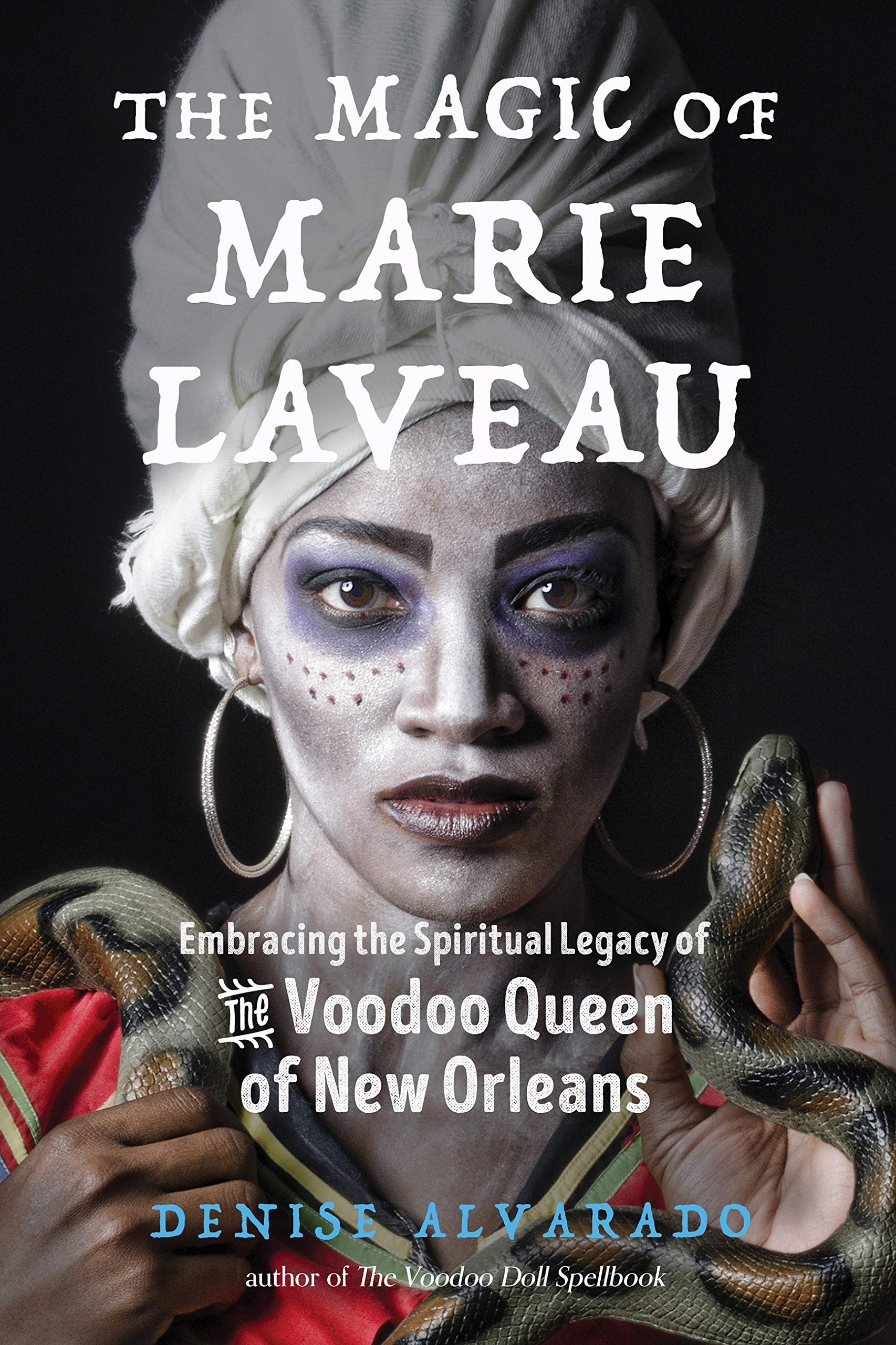 The Magic of Marie Laveau: Embracing the Spiritual Legacy of the Voodoo  Queen of New Orleans: Alvarado, Denise, Long, Carolyn Morrow:  9781578636730: Amazon.com: Books