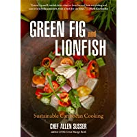 Green Fig and Lionfish: Sustainable Caribbean Cooking (Eco Cookbook, Celebrity Chef...