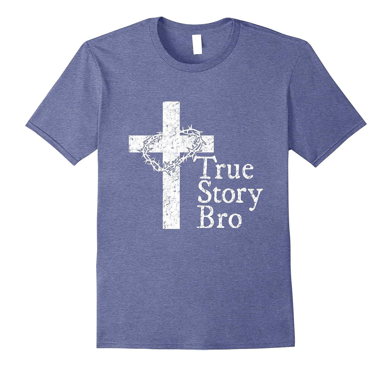 900bc1e4dec True Story Bro T Shirt for Christians who Love Jesus-ANZ - Anztshirt