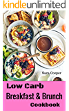 Low Carb Breakfast And Brunch Cookbook: Delicious Low Carb Food You Can Have In The Morning For Weight Control