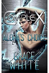 Alora's Choice (The Complex Book 0) Kindle Edition