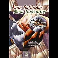Nem soldados nem inocentes: juventude e tráfico de drogas no Rio de Janeiro