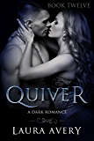 QUIVER, BOOK TWELVE (A DARK ROMANCE)