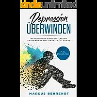 Depression überwinden: Wie Sie Schritt für Schritt Ihre Depression verstehen und den Weg zurück zum Glück finden inkl. Praxisteil
