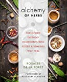 Alchemy Of Herbs: Transform Everyday Ingredients Into Foods And Remedies That Heal (Release As A Daily Once Stock Arrives)