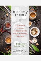 Alchemy of Herbs: Transform Everyday Ingredients into Foods and Remedies That Heal Paperback