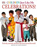 Children Just Like Me: Celebrations!: Festivals, Carnivals, and Feast Days from Around the World (Children Just Like Me S.)
