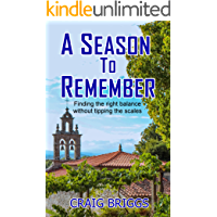A Season To Remember: Finding the right balance without tipping the scales (The Journey Book 7)