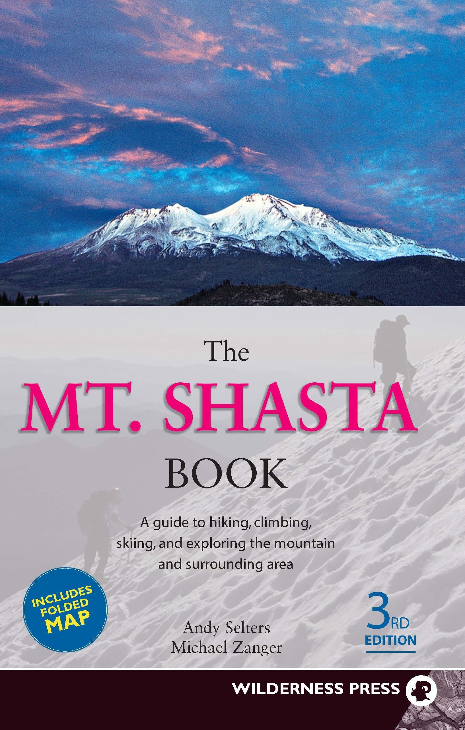 Mt. Shasta Book: Guide to Hiking, Climbing, Skiing & Exploring the Mtn &  Surrounding Area (3rd Edition): Andy Selters, Michael Zanger:  0719609974048: ...