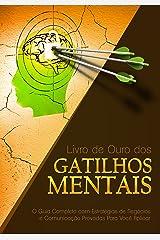Livro de Ouro dos Gatilhos Mentais: O Guia Completo com Estratégias de Negócios e Comunicação Provadas Para Você Aplicar eBook Kindle