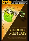 Livro de Ouro dos Gatilhos Mentais: O Guia Completo com Estratégias de Negócios e Comunicação Provadas Para Você Aplicar (Portuguese Edition)