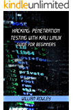Hacking: Penetration Testing with Kali Linux: Guide for Beginners (English Edition)