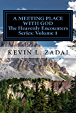 A Meeting Place With God: Your Purpose And Destiny Revealed (Heavenly Encounters Series Book 1)