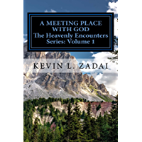 A Meeting Place With God: Your Purpose And Destiny Revealed (Heavenly Encounters Series Book 1) (English Edition)