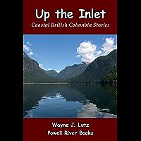 Up the Inlet: Coastal British Columbia Stories (English Edition)