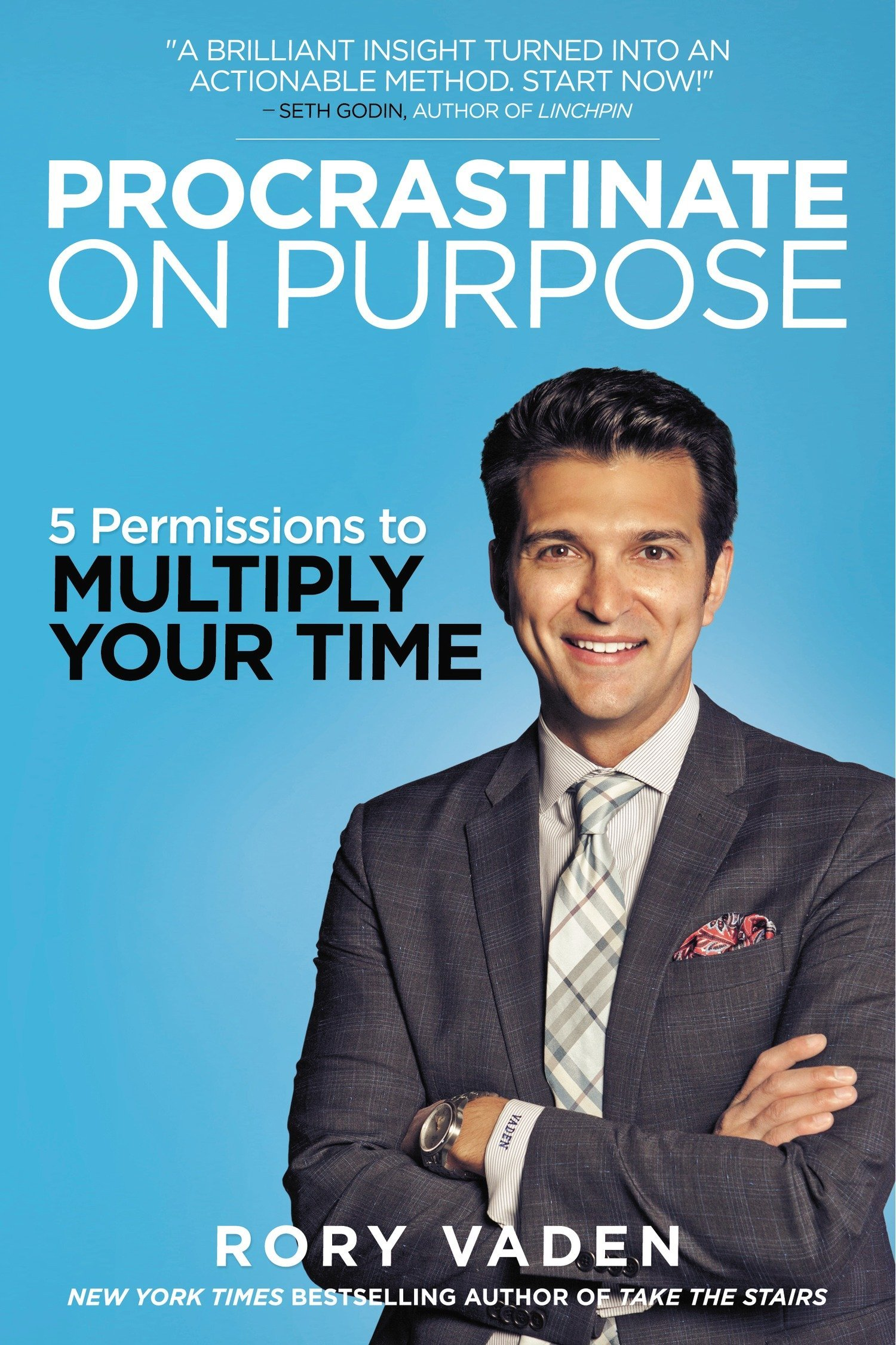 Procrastinate On Purpose 5 Permissions To Multiply Your Time Rory